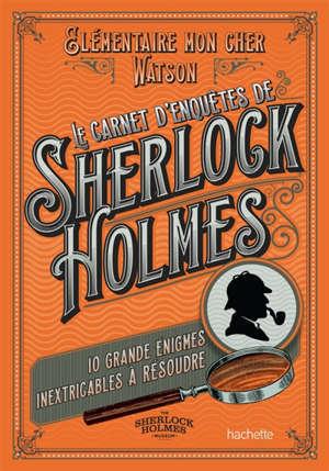 Le carnet d'enquêtes de Sherlock Holmes : 10 grandes énigmes inextricables à résoudre