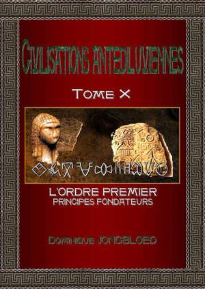 Civilisations antédiluviennes. Vol. 10. L'ordre premier : principes fondateurs