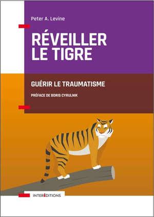 Réveiller le tigre : guérir le traumatisme