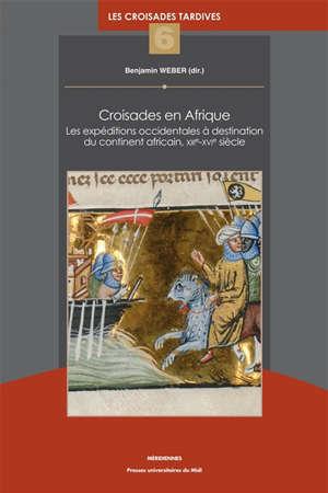 Croisades en Afrique : les expéditions occidentales à destination du continent africain, XIIIe-XVIe siècle