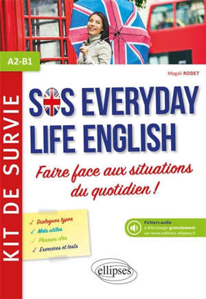 SOS everyday life English, A2-B1 : faire face aux situations du quotidien ! : kit de survie
