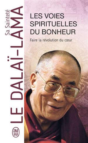Les voies spirituelles du bonheur : faire la révolution du coeur