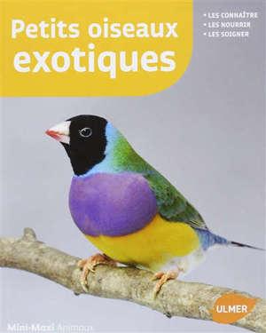 Petits oiseaux exotiques : les connaître, les nourrir, les soigner