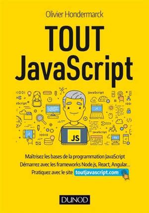 Tout JavaScript : maîtrisez les bases de la programmation JavaScript, démarrez avec les frameworks Node.js, React, Angular... : pratiquez avec le site toutjavascript.com