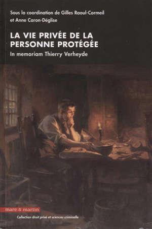 La vie privée de la personne protégée : in memoriam Thierry Verheyde