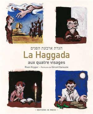 La Haggada aux quatre visages. Suivi de La saveur de l'azyme : commentaire de la Haggada