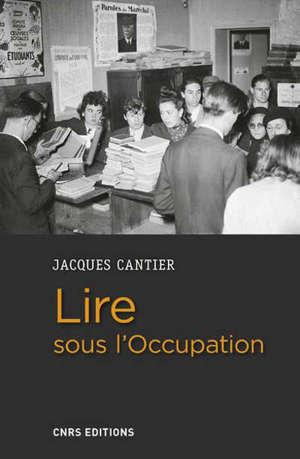Lire sous l'Occupation : livres, lecteurs, lectures, 1939-1944