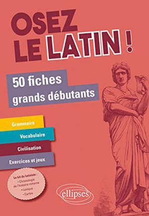Osez le latin ! : 50 fiches grands débutants