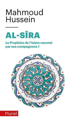 Al- Sîra : le Prophète de l'islam raconté par ses compagnons. Volume 1
