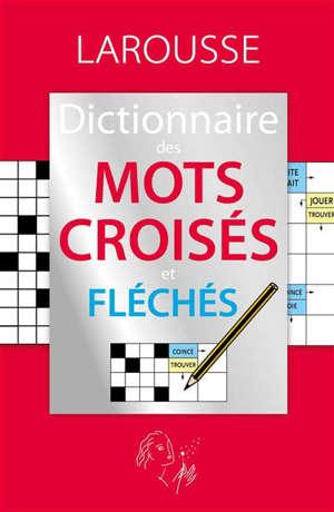 Dictionnaire des mots croisés et fléchés : classement direct, classement indirect, tableaux annexes