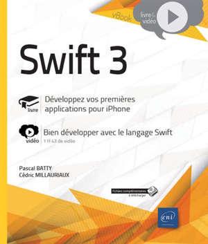Swift 3 : livre, développez vos premières applications pour iPhone : vidéo, bien développer avec le langage Swift