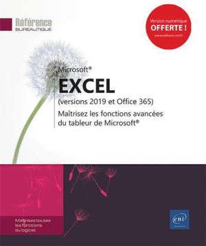 Microsoft Excel : versions 2019 et Office 365 : maîtrisez les fonctions avancées du tableur de Microsoft
