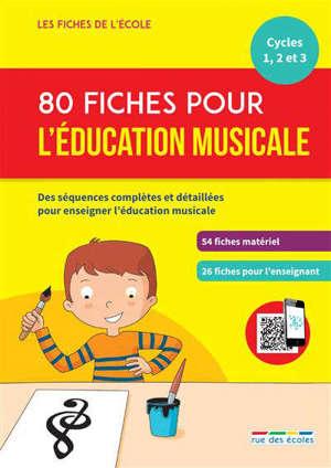 80 fiches pour l'éducation musicale, cycles 1, 2 et 3 : des séquences complètes et détaillées pour enseigner l'éducation musicale : 54 fiches matériel, 26 fiches pour l'enseignant