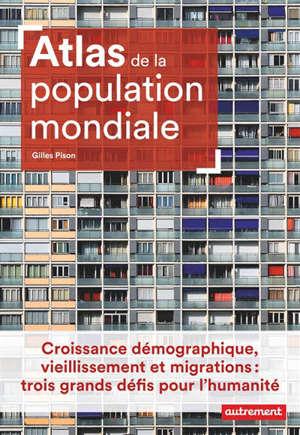 Atlas de la population mondiale : croissance démographique, vieillissement et migrations : trois grands défis pour l'humanité