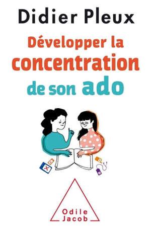 Développer la concentration de son ado