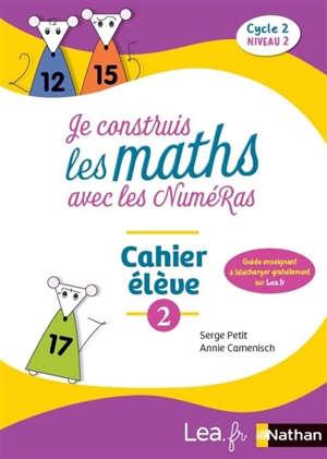 Je construis les maths avec les NuméRas, cahier élève 2 : cycle 2, niveau 2