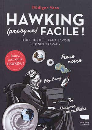 Hawking (presque) facile ! : tout ce qu'il faut savoir sur ses travaux