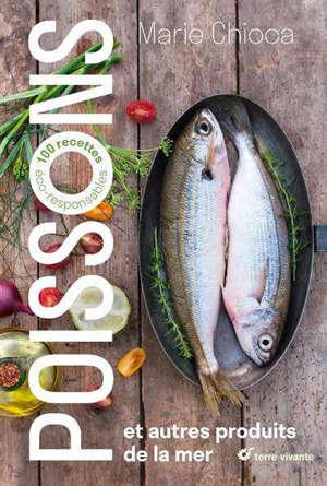 Poissons : et autres produits de la mer : 100 recettes éco-responsables