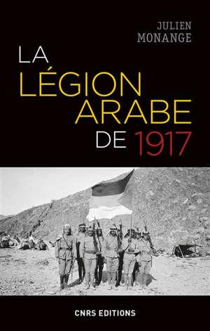 La Légion arabe de 1917 : dans le Hedjaz en guerre