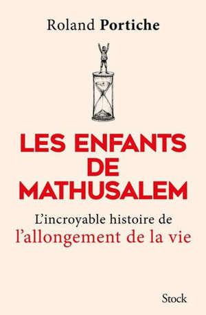 Les enfants de Mathusalem : l'incroyable histoire de l'allongement de la vie