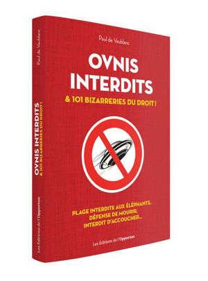 Ovnis interdits : et 101 bizarreries du droit