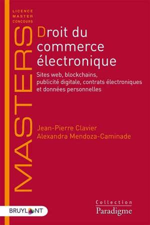 Droit du commerce électronique : sites web, blockchains, publicité digitale, contrats électroniques et données personnelles