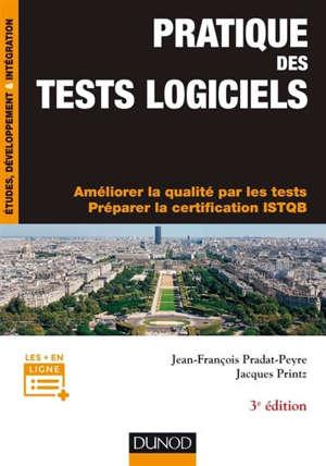 Pratique des tests logiciels : améliorer la qualité par les tests, préparer la certification ISTQB
