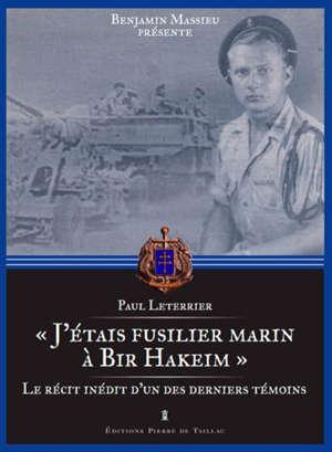 J'étais fusilier marin à Bir Hakeim : souvenirs inédits d'un des derniers témoins