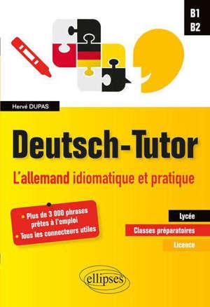 Deutsch-Tutor : l'allemand idiomatique et pratique pour améliorer l'expression écrite et orale : B1-B2