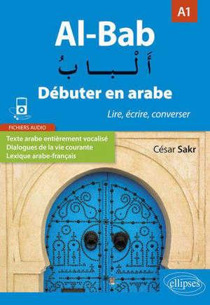 Al-bab : débuter en arabe A1 : lire, écrire, converser