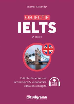 Objectif IELTS : détail des épreuves, grammaire & vocabulaire, exercices corrigés