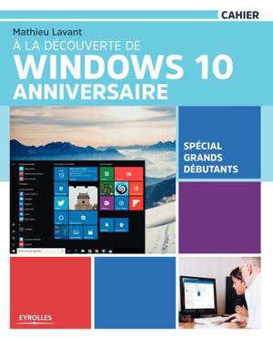 A la découverte de Windows 10 Anniversaire : spécial grands débutants