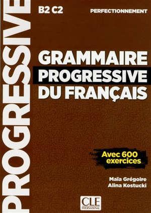 Grammaire progressive du français, B2-C2, perfectionnement : avec 600 exercices