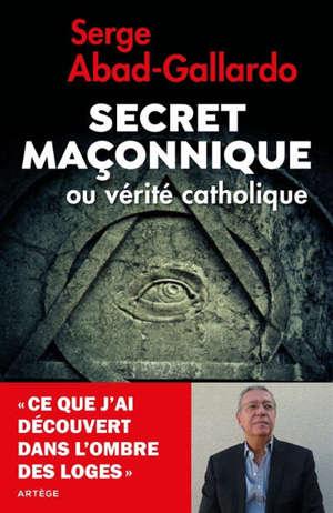 Secret maçonnique ou vérité catholique : ce que j'ai découvert dans le secret des loges