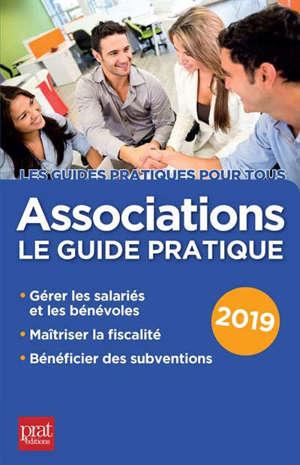 Associations : le guide pratique 2019 : gérer les salariés et les bénévoles, maîtriser la fiscalité, bénéficier des subventions