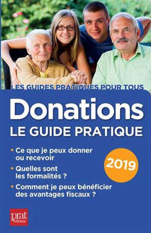 Donations : le guide pratique 2019 : ce que je peux donner ou recevoir, quelles sont les formalités, comment je peux bénéficier des avantages fiscaux