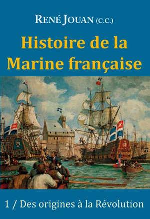 Histoire de la Marine française. Volume 1, Des origines à la Révolution