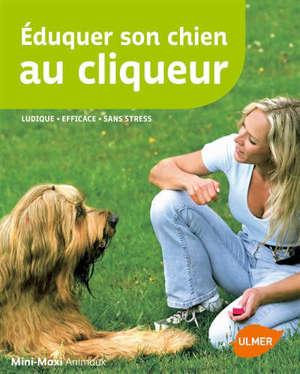 Eduquer son chien au cliqueur : ludique, efficace, sans stress