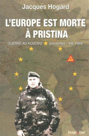 L'Europe est morte à Pristina : guerre au Kosovo, printemps-été 1999