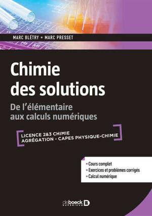 Chimie des solutions : de l'élémentaire aux calculs numériques : licence 2 & 3 chimie, agrégation, Capes physique chimie