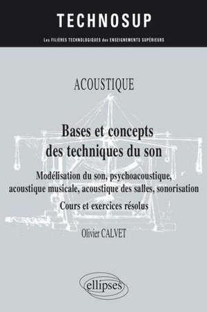 Acoustique, bases et concepts des techniques du son : modélisation du son, psychoacoustique, acoustique musicale, acoustique des salles, sonorisation : cours et exercices résolus