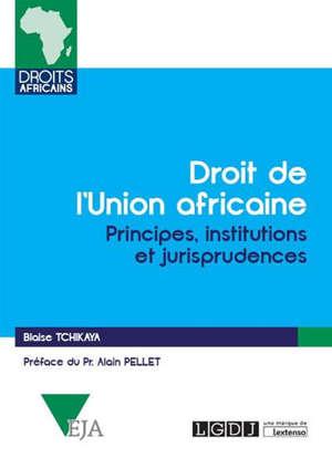 Droit de l'Union africaine : principes, institutions et jurisprudences