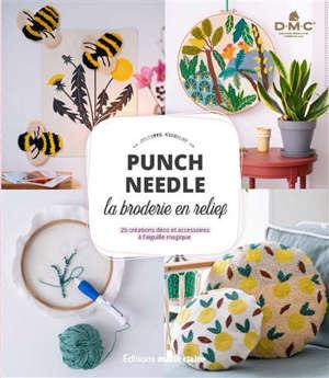 Punch needle : la broderie en relief : 26 créations déco et accessoires à l'aiguille magique