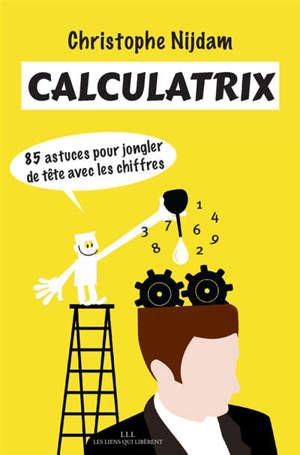 Calculatrix : 85 astuces pour jongler de tête avec les chiffres