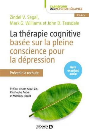 La thérapie cognitive basée sur la pleine conscience pour la dépression : prévenir la rechute