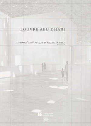 Louvre Abu Dhabi : histoire d'un projet d'architecture : Jean Nouvel