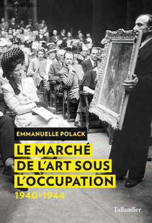 Le marché de l'art sous l'Occupation : 1940-1944