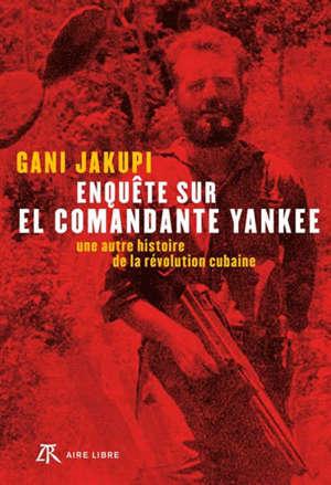 Enquête sur el comandante Yankee : une autre histoire de la révolution cubaine