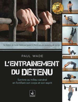 L'entraînement du détenu : survivre au milieu carcéral en fortifiant son corps et son esprit
