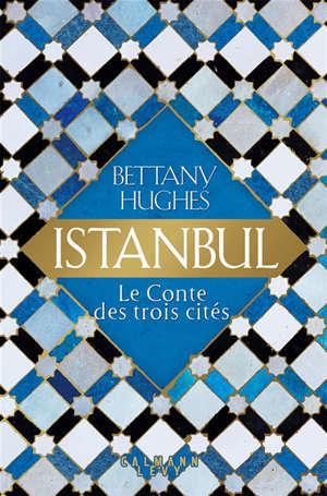 Istanbul : le conte des trois cités